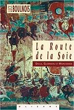 La Route de la soie - Dieux, guerriers et marchands de Luce Boulnois