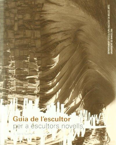 Guia de l'escultor per a escultors novells por Eduard Serra Subirà