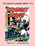 The Complete Straight Arrow - Pt 5: Exciting Wild West Comic Action - The Comanche Hero