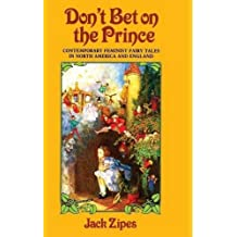 Don't Bet on the Prince: Contemporary Feminist Fairy Tales in North America and England by Jack Zipes (2015-11-26)