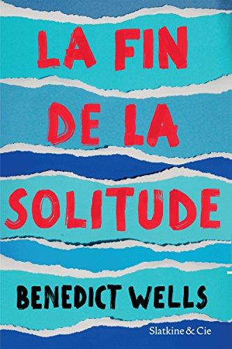 La fin de la solitude: Prix de Littérature de l'Union Européenne par Benedict Wells