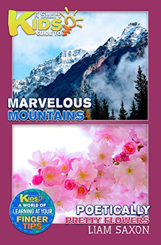 A Smart Kids Guide To Marvelous Mountains and Poetically Pretty Flowers: A World Of Learning At Your Fingertips (English Edition)