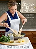 An American Girl in London: 120 Nourishing Recipes for Your Family from a Californian Expat