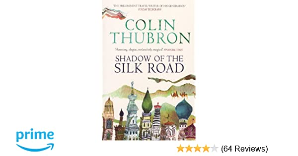 Shadow of the Silk Road: Amazon co uk: Colin Thubron