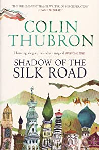 Shadow of the Silk Road par Colin Thubron