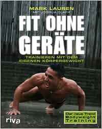 Fit ohne Geräte: Trainieren mit dem eigenen Körpergewicht: Mark Lauren
