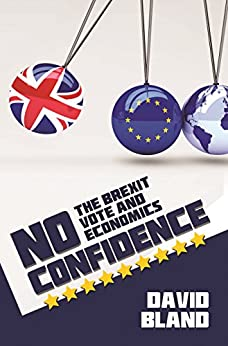 No Confidence: The Brexit Vote and Economics by [Bland, David]