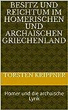 Besitz und Reichtum im homerischen und archaischen Griechenland: Homer und die archaische Lyrik (9783668807808)