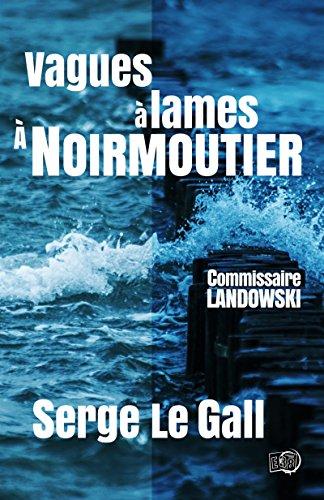 Vagues  lames  Noirmoutier: Commissaire Landowski
