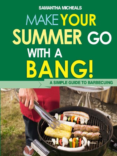 BBQ Cookbooks: Make Your Summer Go With A Bang! A Simple Guide To Barbecuing (English Edition)