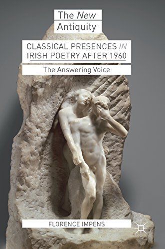 Classical Presences in Irish Poetry after 1960: The Answering Voice (The New Antiquity)