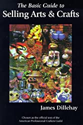 The Basic Guide to Selling Arts & Crafts by James Dillehay (1994-07-01)
