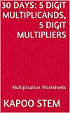 30 Multiplication Worksheets with 5-Digit Multiplicands, 5-Digit Multipliers: Math Practice Workbook (30 Days Math Multiplication Series 15)