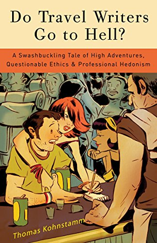 Do Travel Writers Go to Hell?: A Swashbuckling Tale of High Adventures, Questionable Ethics, & Professional Hedonism: A Swashbuckling Tale of High ... Questionable Ethics and Professional Hedonism por Thomas Kohnstamm