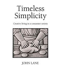 Timeless Simplicity: Creative Living in a Consumer Society