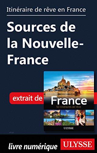 Descargar Libro Itinéraire de rêve en France - Sources de la Nouvelle-France de Collectif