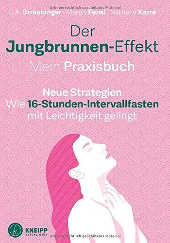 Buchseite und Rezensionen zu 'Der Jungbrunnen-Effekt. Mein Praxisbuch: Wie 16-Stunden-Intervallfasten mit Leichtigkeit gelingt' von P. A. Straubinger