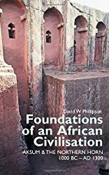 Foundations of an African Civilisation: Aksum & The Northern Horn, 1000 BC-AD 1300
