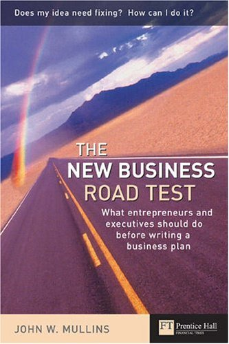 The New Business Road Test: What Entrepeneurs and Executives Should Do Before Writing a Business Plan by John Mullins (2003-05-08) par John Mullins