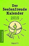 Der Seelenfreude Kalender 2015 - Taschenkalender (Das kleine Übungsheft, Bibliothek der guten Gefühle)