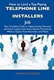 How to Land a Top-Paying Telephone Line Installers Job: Your Complete Guide to Opportunities, Resumes and Cover Letters, Interviews, Salaries, Promotions, What to Expect From Recruiters and More!