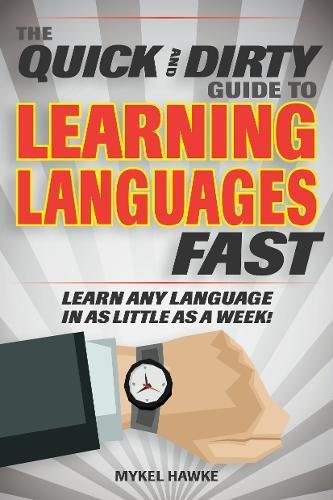 The Quick and Dirty Guide to Learning Languages Fast: Learn Any Language in As Little As a Week!