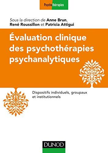 Evaluation clinique des psychothérapies psychanalytiques: Dispositifs individuels, groupaux et institutionnels