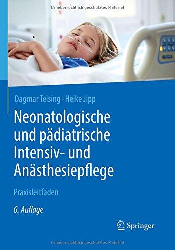 Neonatologische und pädiatrische Intensiv- und Anästhesiepflege: Praxisleitfaden