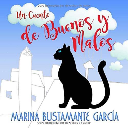 UN CUENTO DE BUENOS Y MALOS por MARINA BUSTAMANTE GARCÍA