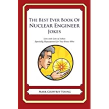 The Best Ever Book of Nuclear Engineer Jokes: Lots and Lots of Jokes Specially Repurposed for You-Know-Who by Mark Geoffrey Young (2012-07-02)