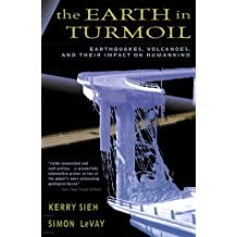 The Earth in Turmoil: Earthquakes, Volcanoes, and Their Impact on Humankind by Kerry Sieh (1999-09-15)