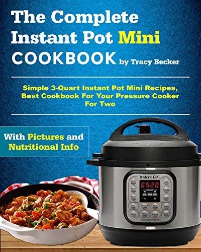 The Complete Instant Pot Mini Cookbook: Simple 3-Quart Instant Pot Mini Recipes, Best Cookbook For Your Pressure Cooker For Two (Mini Instant Pot Cookbook) (English Edition)