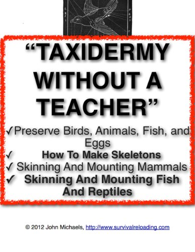 Taxidermy Without A Teacher | How To Preserve Birds, Animals, And Fish (English Edition)