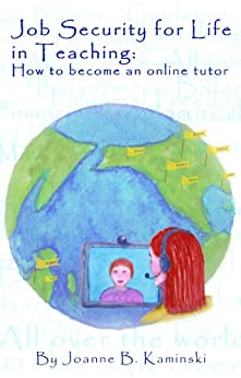 Job Security for Life in Teaching: How to become an online tutor by [Kaminski, Joanne]