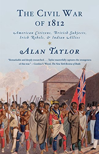The Civil War of 1812: American Citizens, British Subjects, Irish Rebels, & Indian Allies - Wars Indian American