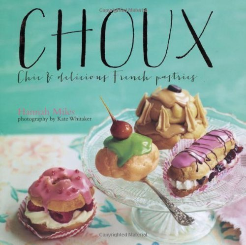 Choux - Chic and delicious feather-light French pastries by Hannah Miles (2014) Hardcover