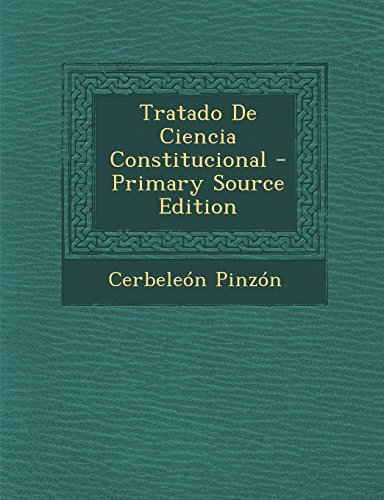Tratado De Ciencia Constitucional - Primary Source Edition