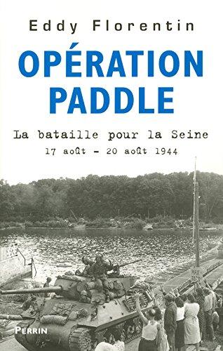 Opération Paddle : La bataille pour la Seine 17-20 août 1944 par Eddy Florentin