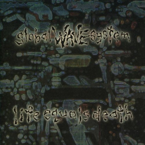 life-equals-death-by-global-wave-system-1993-05-03