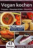 Vegan kochen - Suppen, Hauptgerichte, Desserts: Rezepte für die Küchenmaschine QUIGG® und Studio® mit Kochfunktion von Aldi