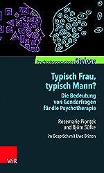 Typisch Frau, typisch Mann? Die Bedeutung von Genderfragen für die Psychotherapie. Rosemarie Piontek und Björn Süfke im Gespräch mit Uwe Britten (Psychotherapeutische Dialoge)