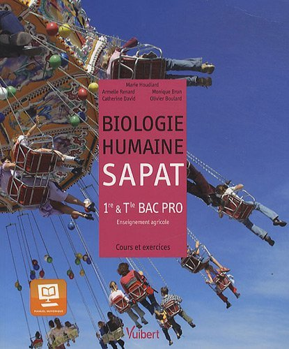 Biologie humaine SAPAT 1e & Tle Bac Pro agricole : Cours et exercices by Olivier Boulard (2012-05-24)