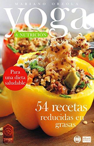 YOGA & NUTRICIÓN - 54 RECETAS REDUCIDAS EN GRASAS: Para una dieta saludable (Colección YOGA EN CASA nº 19) por Mariano Orzola