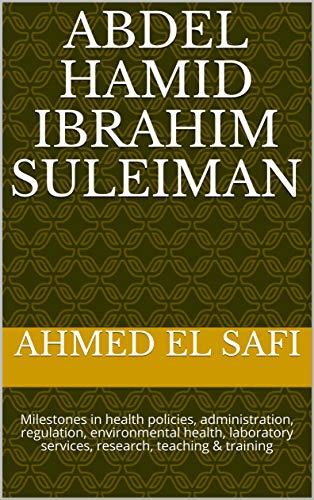 Abdel Hamid Ibrahim Suleiman: Milestones in health policies, administration, regulation, environmental health, laboratory services, research, teaching ... Sudanese Medicine Book 1) (English Edition)
