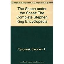 Shape Under the Sheet: The Complete Stephen King Encyclopedia by Stephen J. Spignesi
