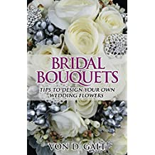 Bridal Bouquets: Tips to Design Your Own Wedding Flowers
