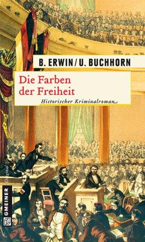 Die Farben der Freiheit: Historischer Kriminalroman (Historische Romane im GMEINER-Verlag) (Der Die Freiheit Farbe)