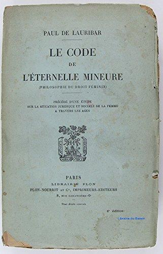 LE CODE DE L'ETERNELLE MINEURE. PHILOSOPHIE DU DROIT FEMININ. par LAURIBAR Paul de