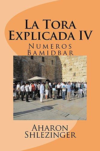 La Tora Explicada IV: Numeros - Bamidbar