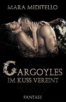 Gargoyles: Im Kuss vereint (German Edition) by [Miditello, Mara]